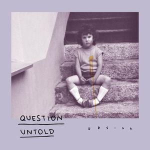 URSINA - Question Untold