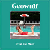Geowulf - Drink Too Much