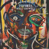 Toffees - Well 'Oh' Well