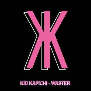 Kid Kapichi - Waster