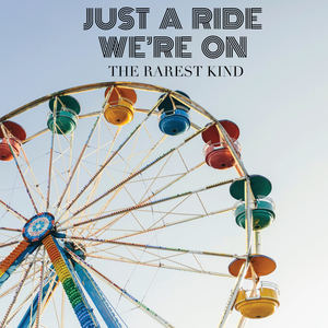 The Rarest Kind - Just A Ride We're On