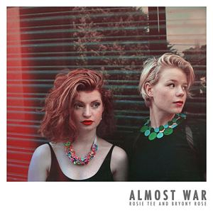 Rosie Tee & Bryony Rose - Almost War