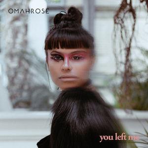 Omahrose - You Left Me