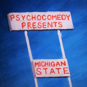 PSYCHO COMEDY - MICHIGAN STATE