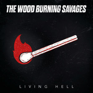 The Wood Burning Savages - Living Hell