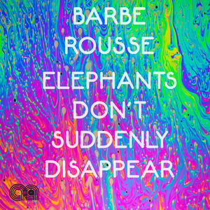 Barbe Rousse - Elephants Don't Suddenly Disappear