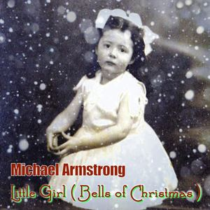 Michael Armstrong - Little Girl (Bells Of Christmas)