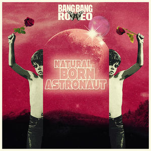 Bang Bang Romeo - Natural Born Astronaut