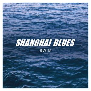 SHANGHAI BLUES - Swim