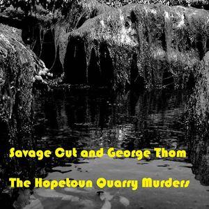 Savage Cut - The Hopetoun Quarry Murders