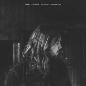 Woodley Taylor - Breathe A Little Deeper