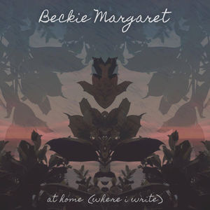 Beckie Margaret - At Home (Where I Write)