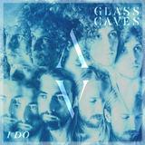 Glass Caves - I Do