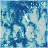 Glass Caves - I Do