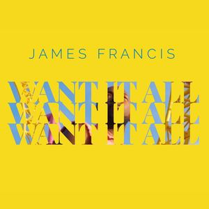 James Francis - Want It All