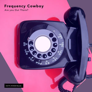 Frequency Cowboy - Are You Out There?
