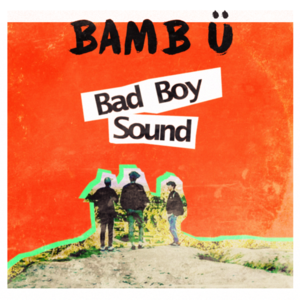 BAMB Ü - Bad Boy Sound
