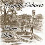 Mosquito Cabaret - River King