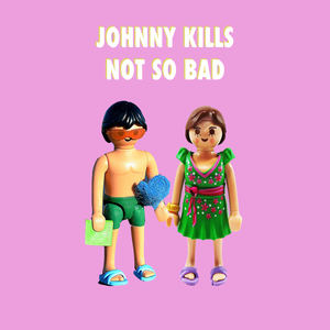 Johnny Kills - Not So Bad