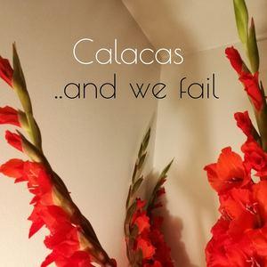 """Calacas - """"..and we fail"""""""