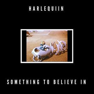 Harlequiin - Something To Believe In