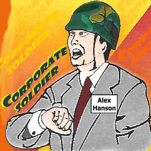 Alex Hanson - Corporate Soldier