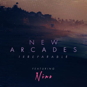 New Arcades - Irreparable (Feat. NINA)