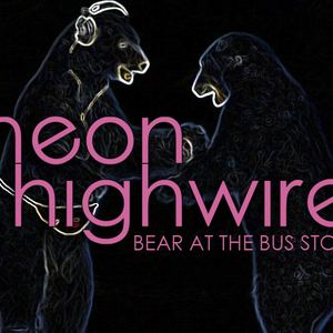 Neon Highwire - Bear At The Bus Stop
