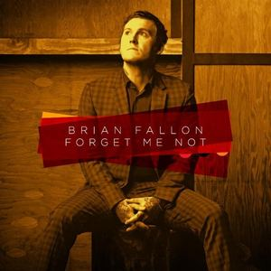 Brian Fallon - Forget Me Not