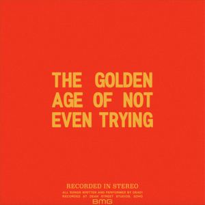 Dead! - The Golden Age Of Not Even Trying