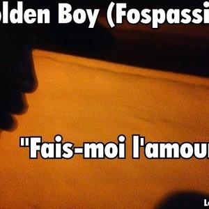 Golden Boy (Fospassin) - Fais-moi l'amour