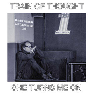 Lach - Train of Thought (She Turns Me On)