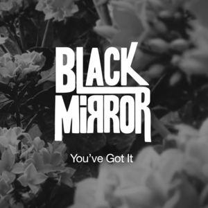 Black Mirror - You´ve Got It.