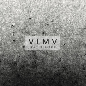 VLMV - All These Ghosts