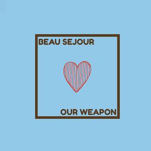 Beau Sejour. - Our Weapon!