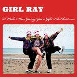 Girl Ray - (I Wish I Were Giving You a Gift) This Christmas