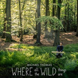 Michael Thomas - Where All The Wild Things Are