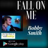 Bobby Smith - Fall On Me Clip