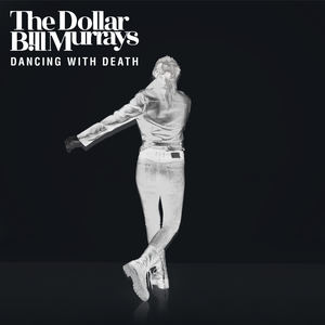 The Dollar Bill Murrays - Dancing With Death