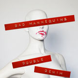 Bad Mannequins - Double Denim