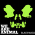 We Are Animal - Black Magic