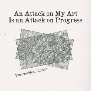 The President Lincoln - An Attack on My Art Is an Attack on Progress