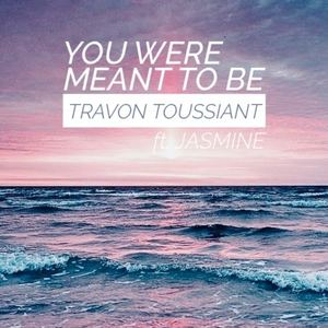Travon Toussiant - You Were Meant To Be (feat. Jasmine)