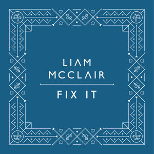 Liam McClair - Fix It
