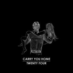 Twenty Four - Carry You Home