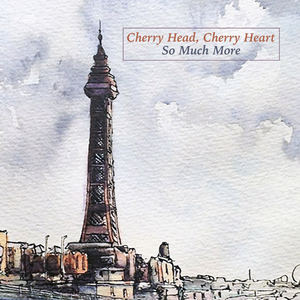 Cherry Head, Cherry Heart - So Much More (Single Mix)
