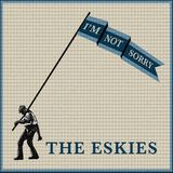 The Eskies - I'm Not Sorry