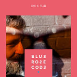 Blue Rose Code - Ebb & Flow