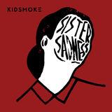Kidsmoke - Sister Sadness