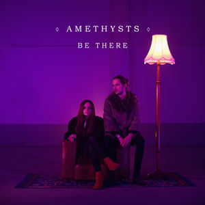 AMETHYSTS - AMETHYSTS - Be There
